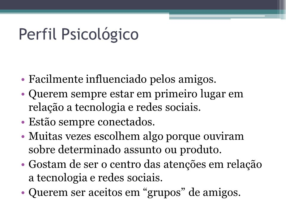 Perfil Psicológico Facilmente influenciado pelos amigos.