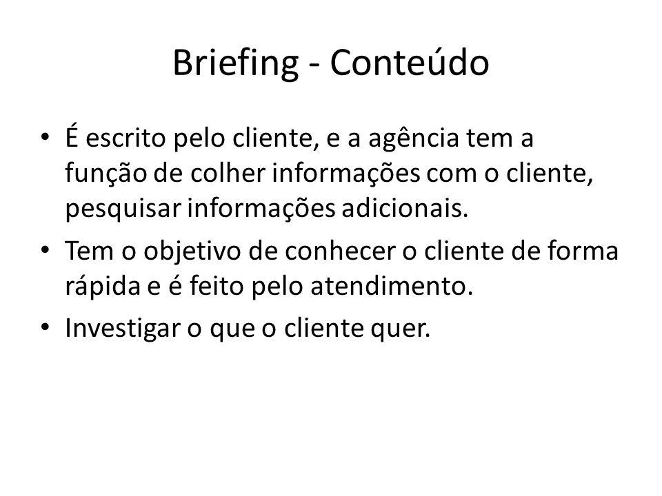 Briefing - Conteúdo É escrito pelo cliente, e a agência tem a função de colher informações com o cliente, pesquisar informações adicionais.