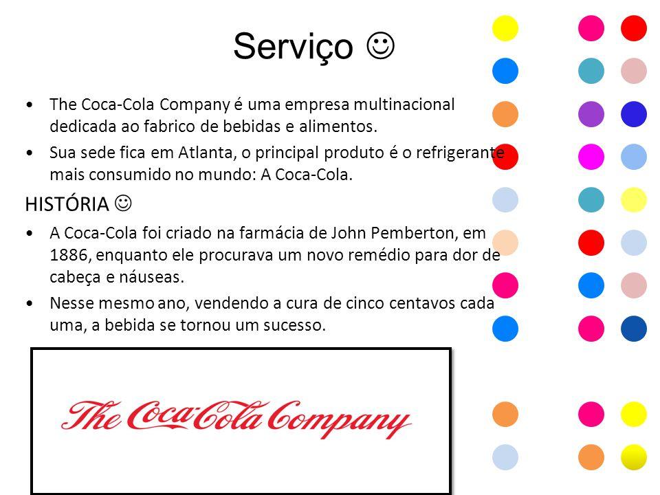 Serviço  The Coca-Cola Company é uma empresa multinacional dedicada ao fabrico de bebidas e alimentos.