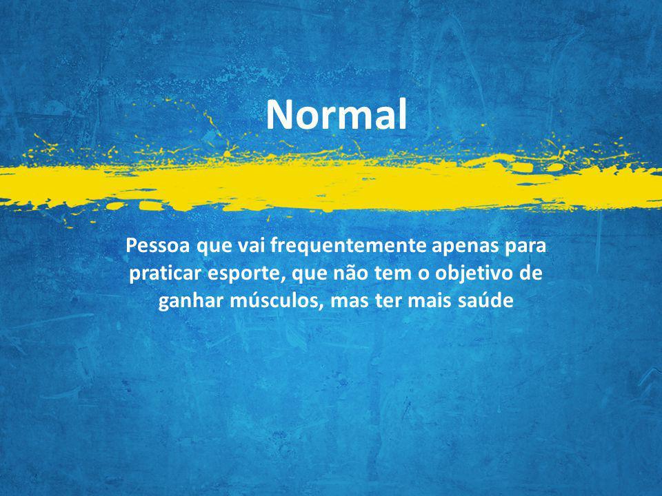 Normal Pessoa que vai frequentemente apenas para praticar esporte, que não tem o objetivo de ganhar músculos, mas ter mais saúde.