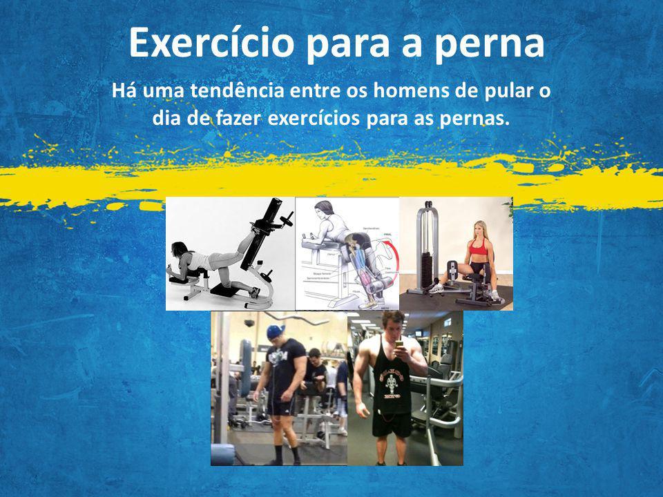 Exercício para a perna Há uma tendência entre os homens de pular o dia de fazer exercícios para as pernas.
