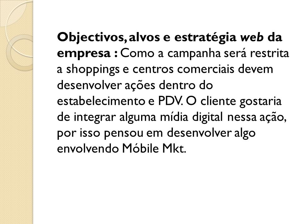 Objectivos, alvos e estratégia web da empresa : Como a campanha será restrita a shoppings e centros comerciais devem desenvolver ações dentro do estabelecimento e PDV.