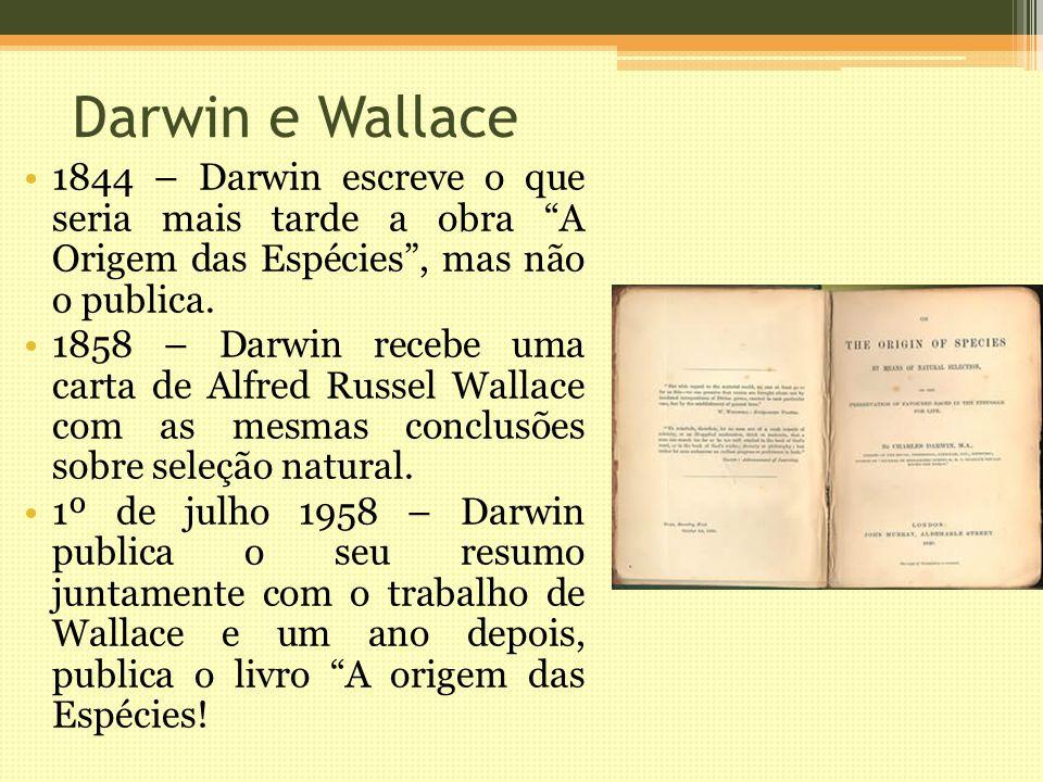 Darwin e Wallace 1844 – Darwin escreve o que seria mais tarde a obra A Origem das Espécies , mas não o publica.