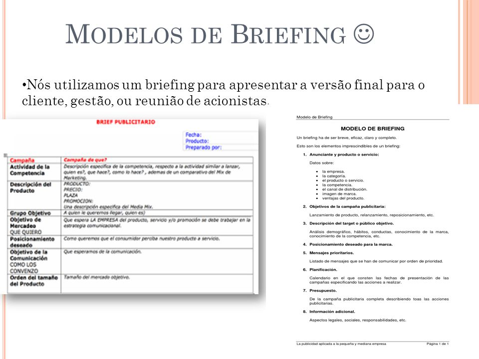 Modelos de Briefing  Nós utilizamos um briefing para apresentar a versão final para o cliente, gestão, ou reunião de acionistas.