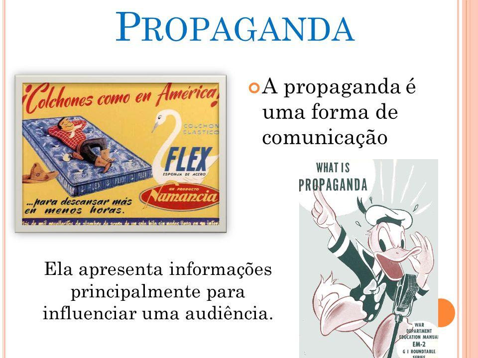 Propaganda A propaganda é uma forma de comunicação
