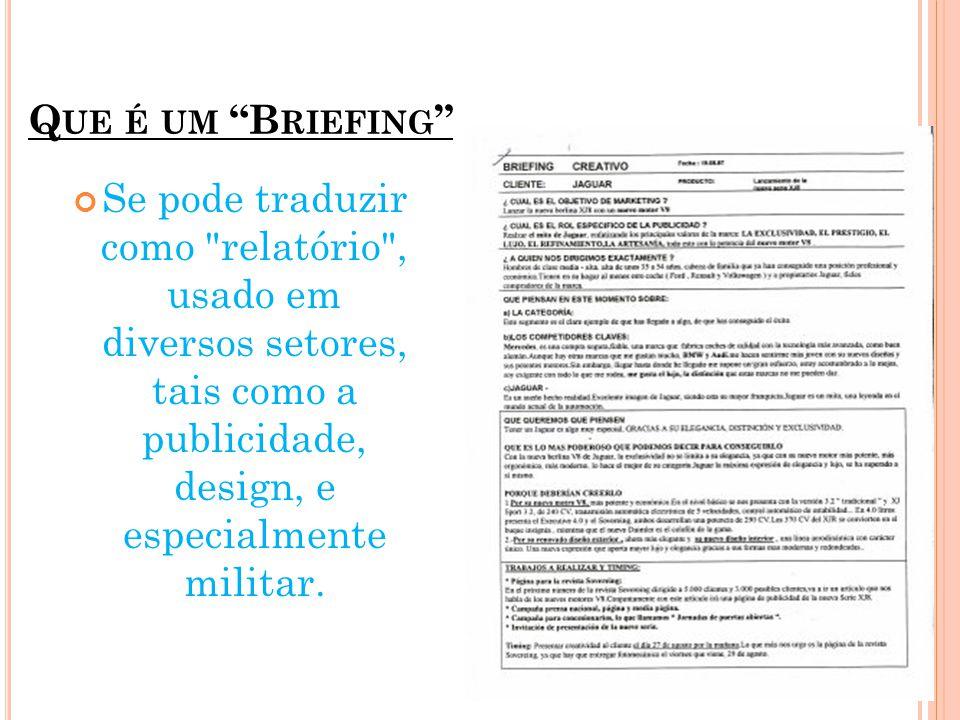 Que é um Briefing Se pode traduzir como relatório , usado em diversos setores, tais como a publicidade, design, e especialmente militar.