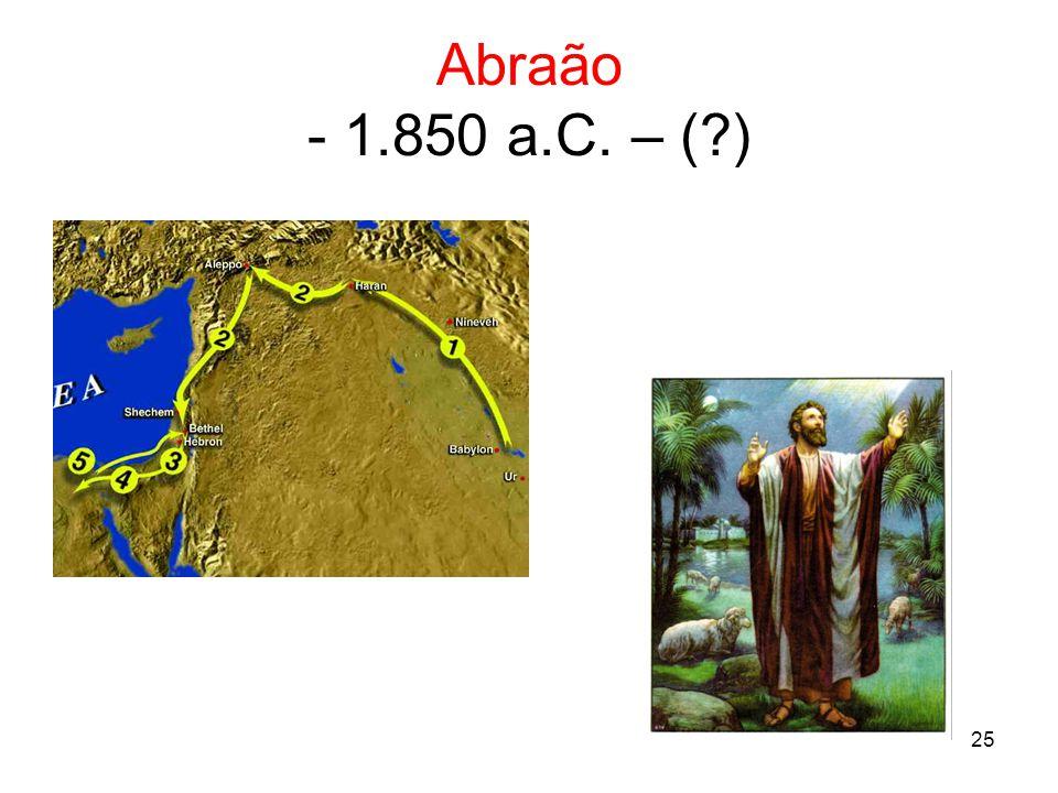 Abraão - 1.850 a.C. – ( ) A bíblia nos relata a história do povo judeu.