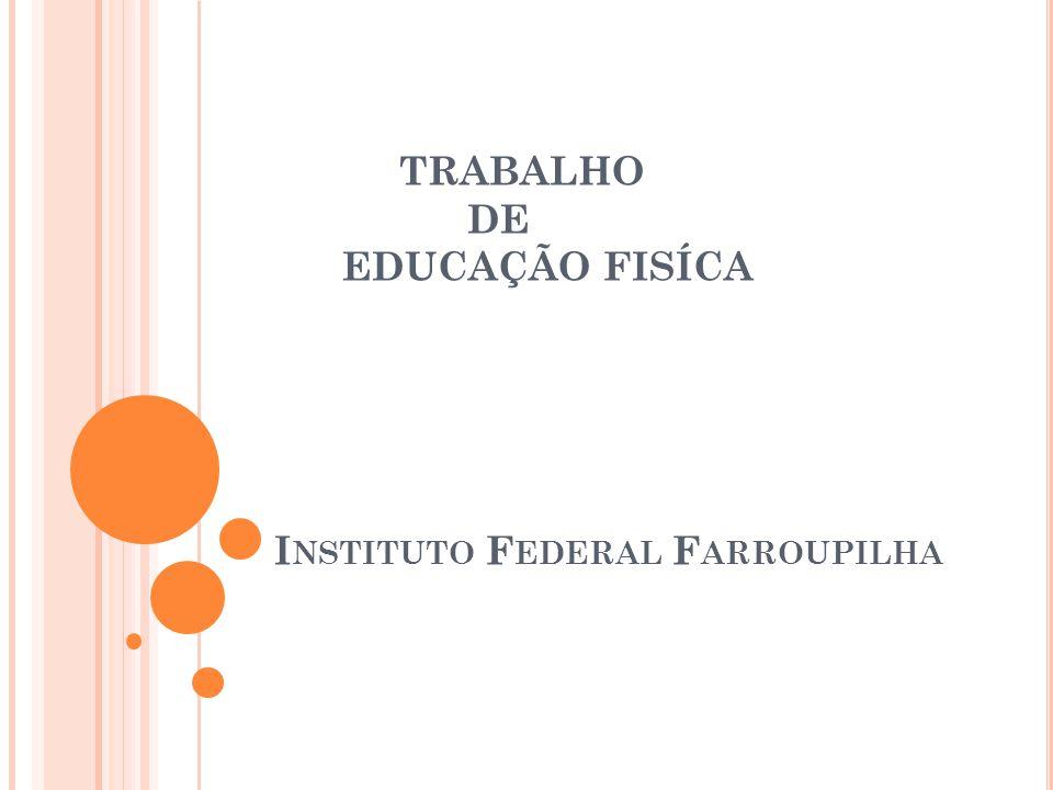 TRABALHO DE EDUCAÇÃO FISÍCA Instituto Federal Farroupilha