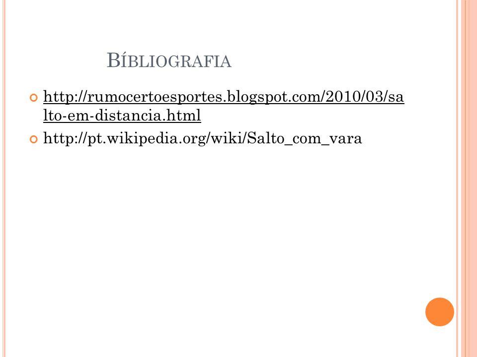 Bíbliografia http://rumocertoesportes.blogspot.com/2010/03/sa lto-em-distancia.html.
