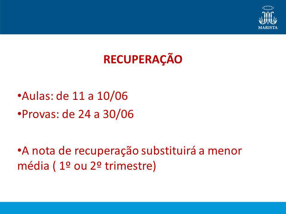 RECUPERAÇÃO Aulas: de 11 a 10/06. Provas: de 24 a 30/06.