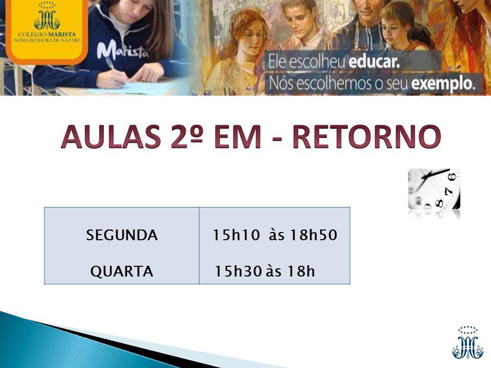 AULAS 2º EM - RETORNO SEGUNDA QUARTA 15h10 às 18h50 15h30 às 18h