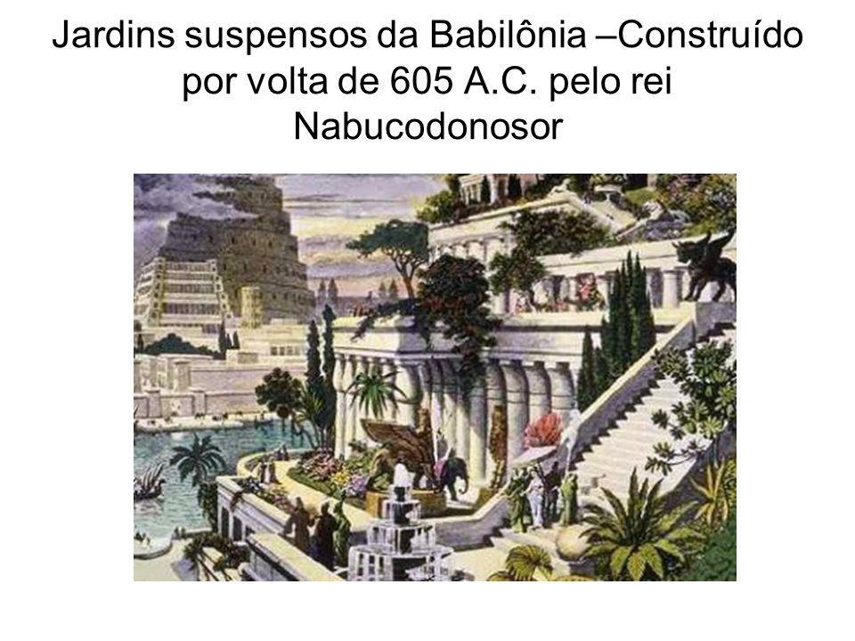 Jardins suspensos da Babilônia –Construído por volta de 605 A. C