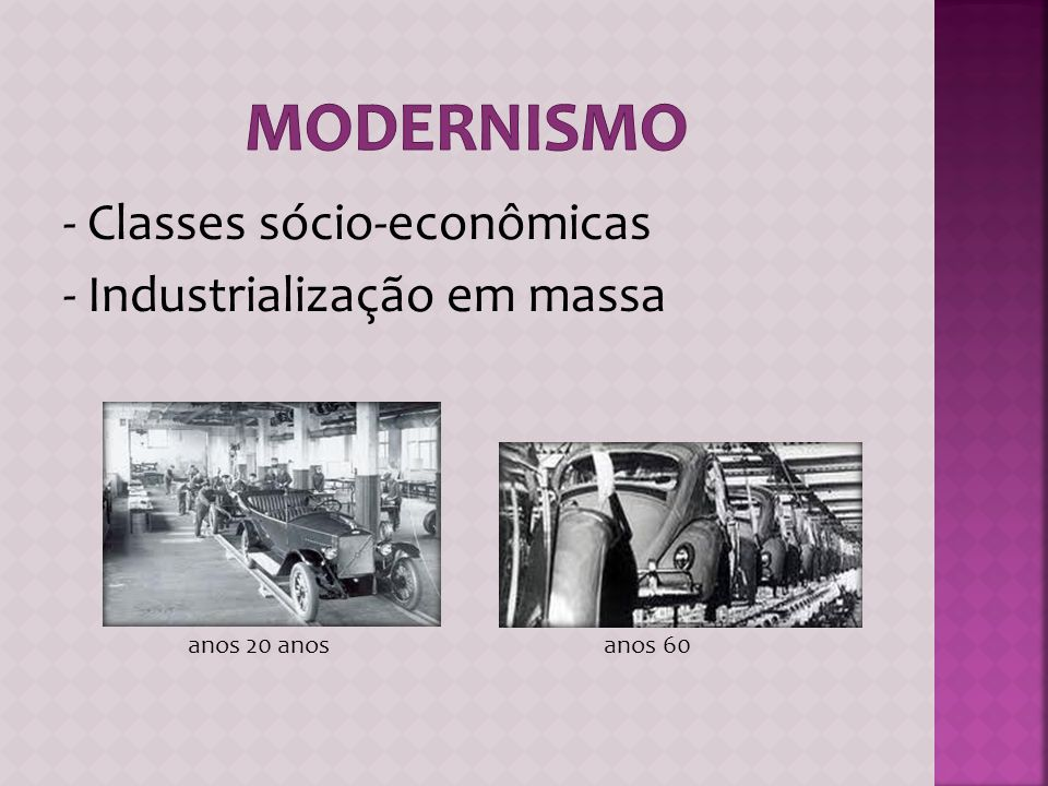 MODERNISMO - Classes sócio-econômicas - Industrialização em massa