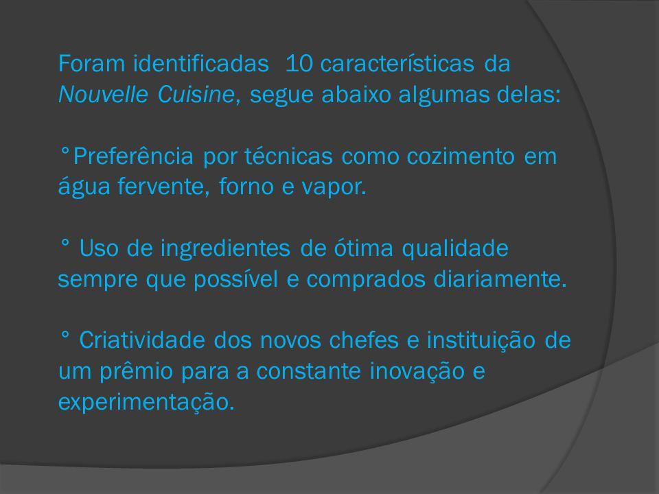 Foram identificadas 10 características da Nouvelle Cuisine, segue abaixo algumas delas: °Preferência por técnicas como cozimento em água fervente, forno e vapor.