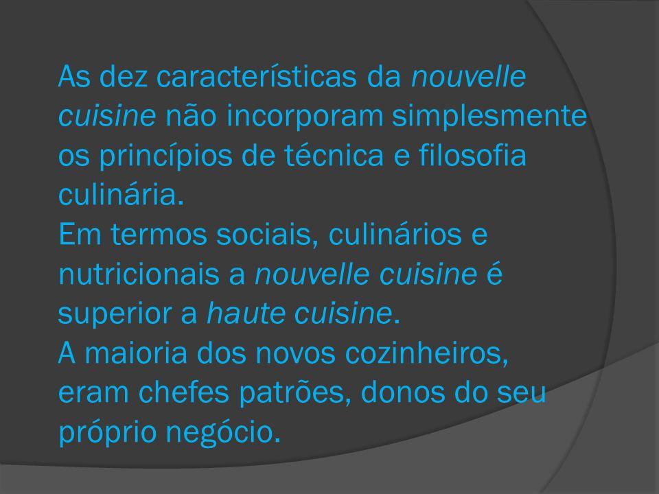 As dez características da nouvelle cuisine não incorporam simplesmente os princípios de técnica e filosofia culinária.