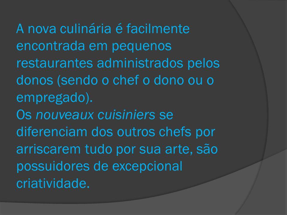 A nova culinária é facilmente encontrada em pequenos restaurantes administrados pelos donos (sendo o chef o dono ou o empregado).