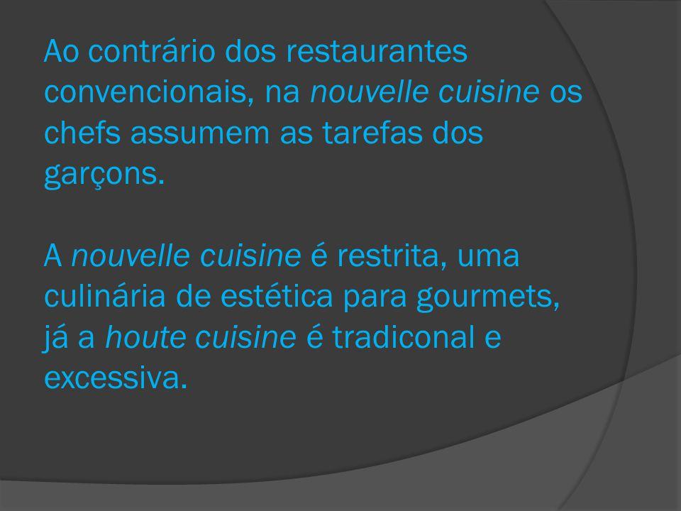 Ao contrário dos restaurantes convencionais, na nouvelle cuisine os chefs assumem as tarefas dos garçons.