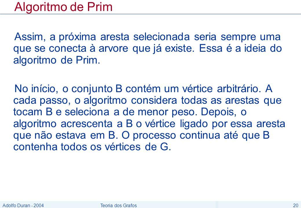 Algoritmo de Prim Assim, a próxima aresta selecionada seria sempre uma que se conecta à arvore que já existe. Essa é a ideia do algoritmo de Prim.