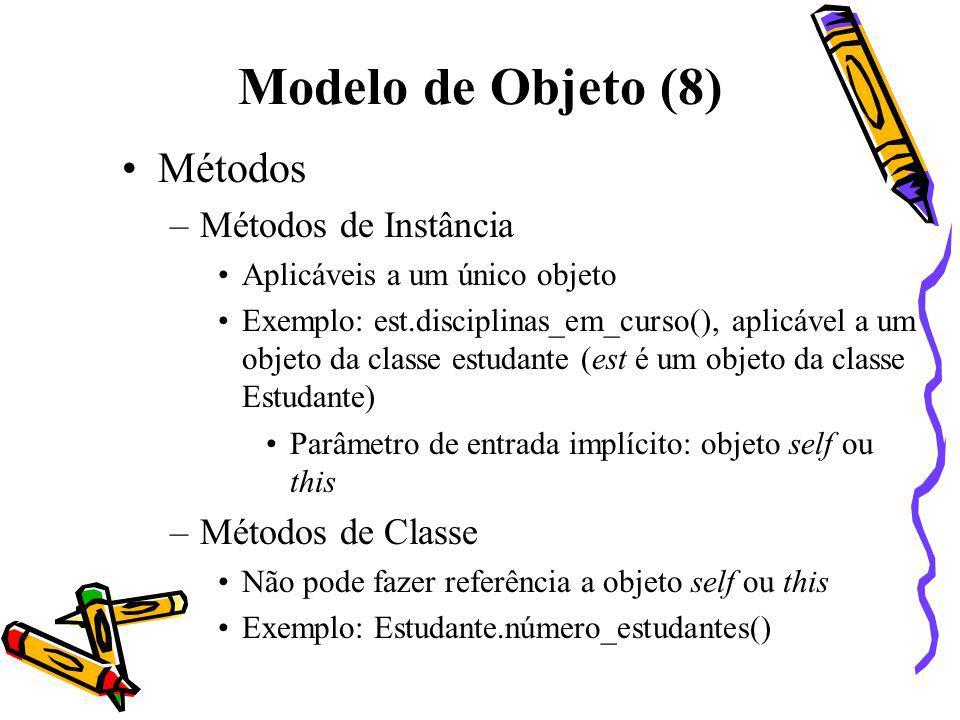 Modelo de Objeto (8) Métodos Métodos de Instância Métodos de Classe
