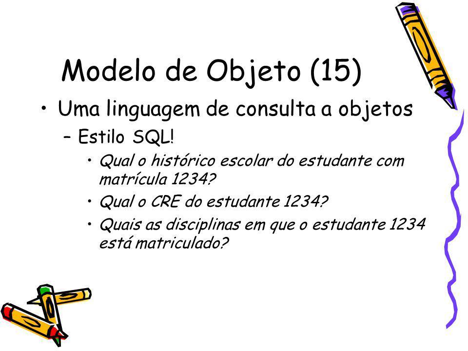 Modelo de Objeto (15) Uma linguagem de consulta a objetos Estilo SQL!