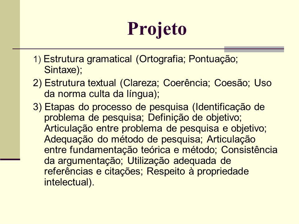 Projeto 1) Estrutura gramatical (Ortografia; Pontuação; Sintaxe); 2) Estrutura textual (Clareza; Coerência; Coesão; Uso da norma culta da língua);