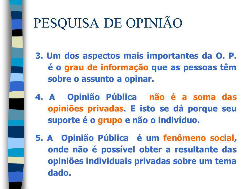 PESQUISA DE OPINIÃO 3. Um dos aspectos mais importantes da O. P. é o grau de informação que as pessoas têm sobre o assunto a opinar.