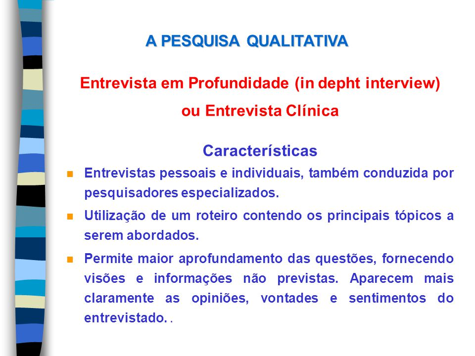 A PESQUISA QUALITATIVA Entrevista em Profundidade (in depht interview)
