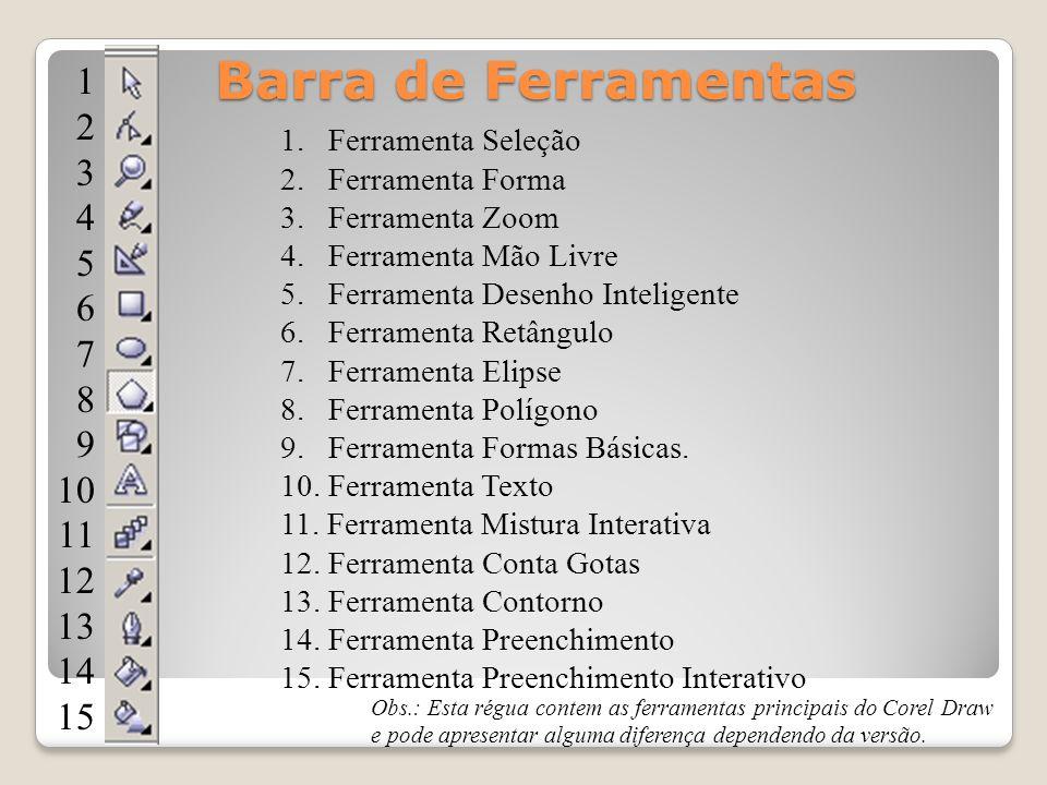 Barra de Ferramentas 1. 2. 3. 4. 5. 6. 7. 8. 9. 10. 11. 12. 13. 14. 15. 1. Ferramenta Seleção.