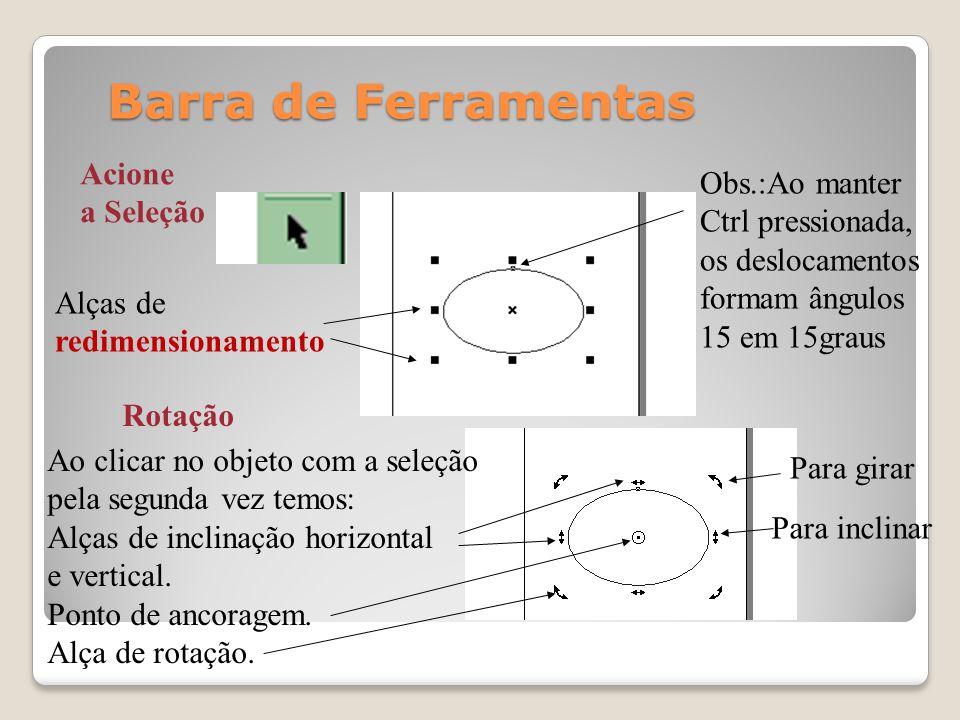Barra de Ferramentas Acione Obs.:Ao manter a Seleção Ctrl pressionada,