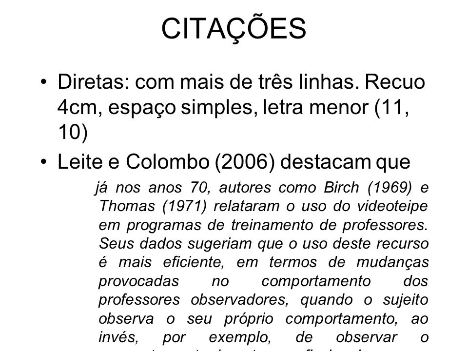 CITAÇÕES Diretas: com mais de três linhas. Recuo 4cm, espaço simples, letra menor (11, 10) Leite e Colombo (2006) destacam que.