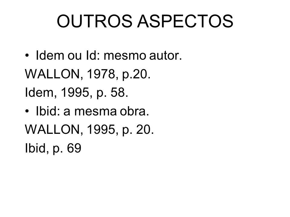 OUTROS ASPECTOS Idem ou Id: mesmo autor. WALLON, 1978, p.20.