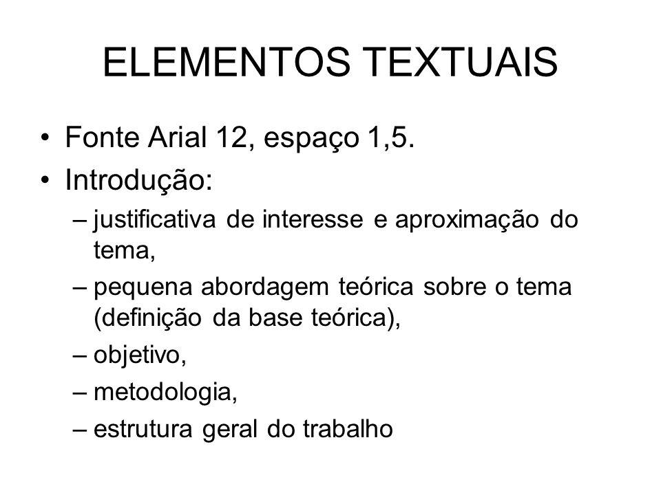 ELEMENTOS TEXTUAIS Fonte Arial 12, espaço 1,5. Introdução: