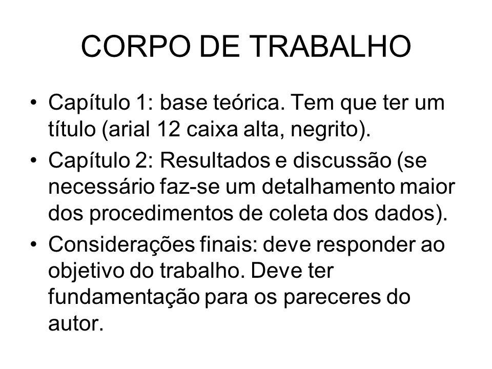 CORPO DE TRABALHO Capítulo 1: base teórica. Tem que ter um título (arial 12 caixa alta, negrito).