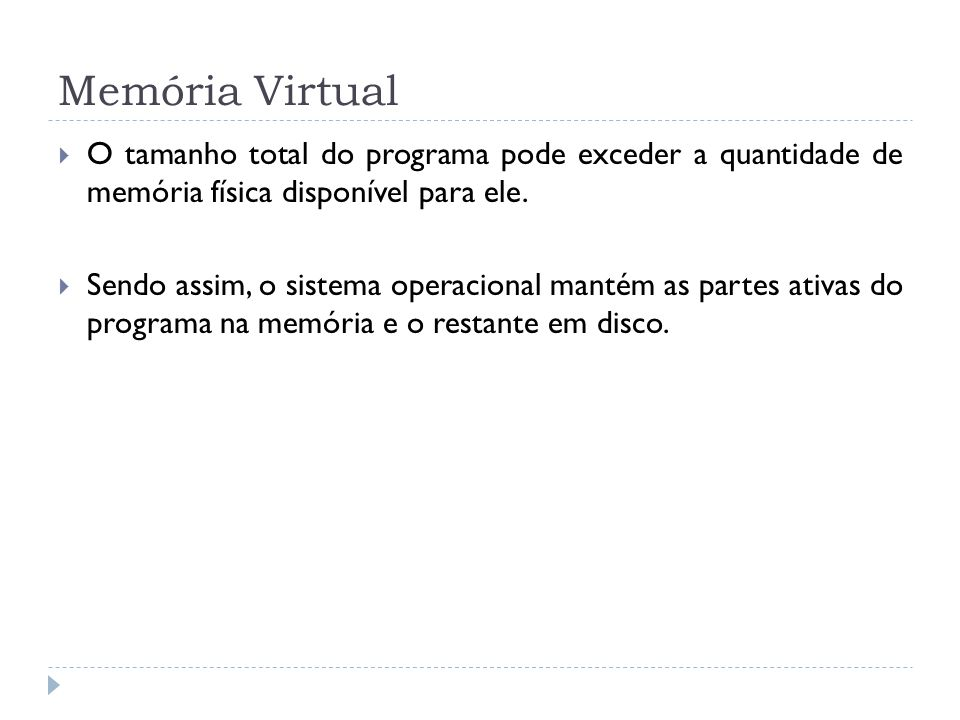 Memória Virtual O tamanho total do programa pode exceder a quantidade de memória física disponível para ele.
