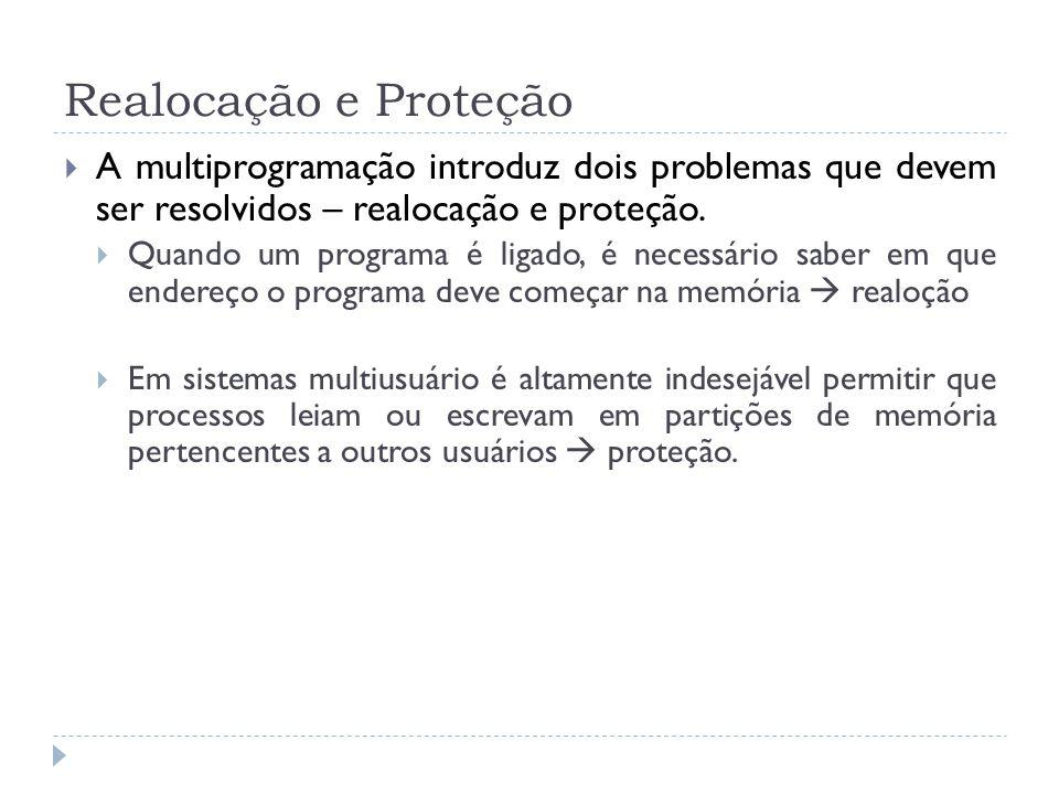 Realocação e Proteção A multiprogramação introduz dois problemas que devem ser resolvidos – realocação e proteção.