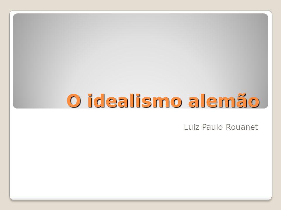 O idealismo alemão Luiz Paulo Rouanet