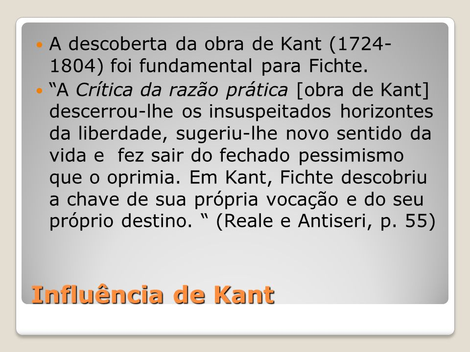 A descoberta da obra de Kant (1724- 1804) foi fundamental para Fichte.