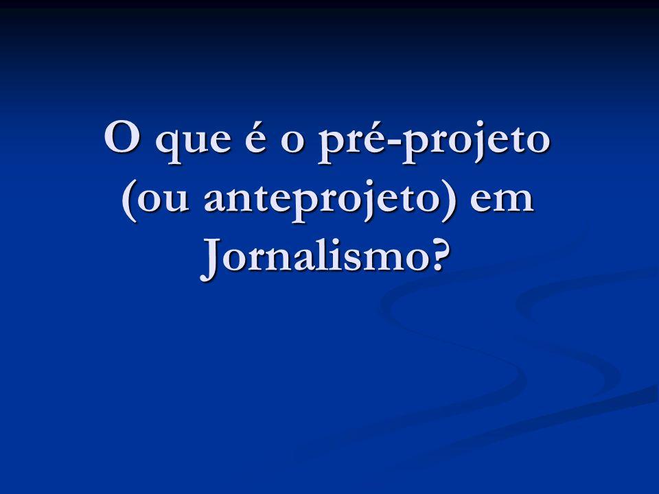 O que é o pré-projeto (ou anteprojeto) em Jornalismo