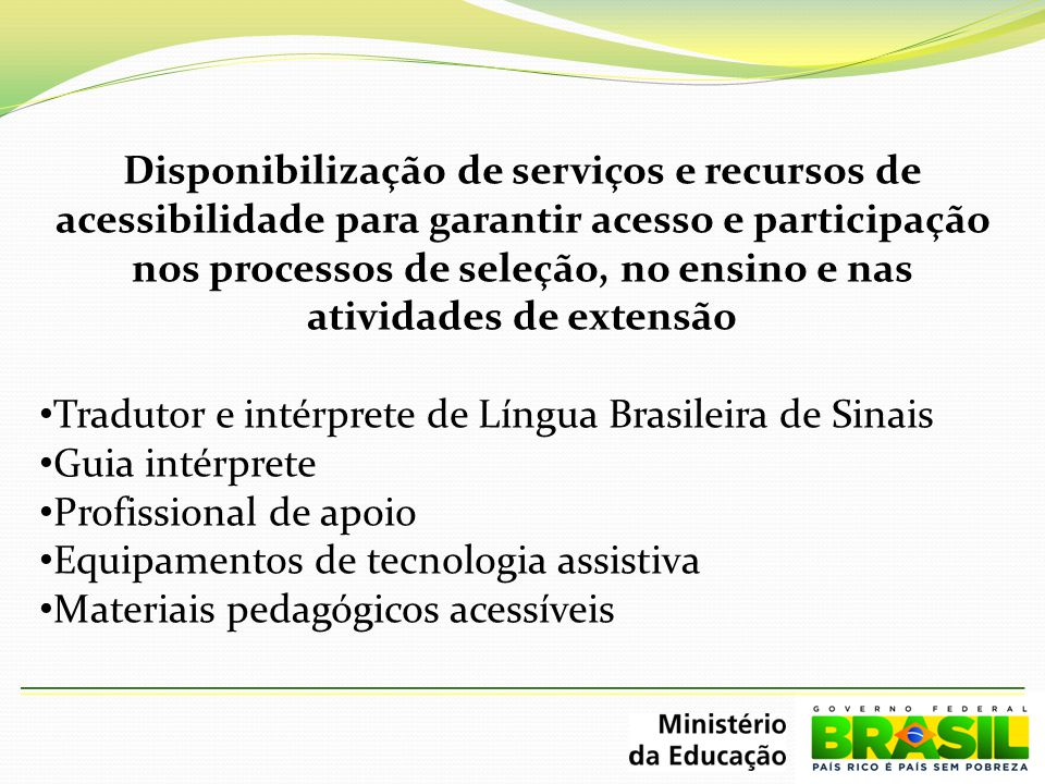 Disponibilização de serviços e recursos de acessibilidade para garantir acesso e participação nos processos de seleção, no ensino e nas atividades de extensão
