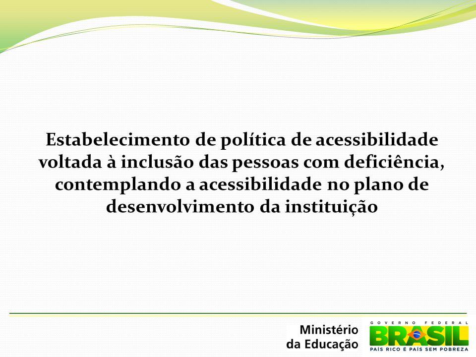 Estabelecimento de política de acessibilidade voltada à inclusão das pessoas com deficiência, contemplando a acessibilidade no plano de desenvolvimento da instituição