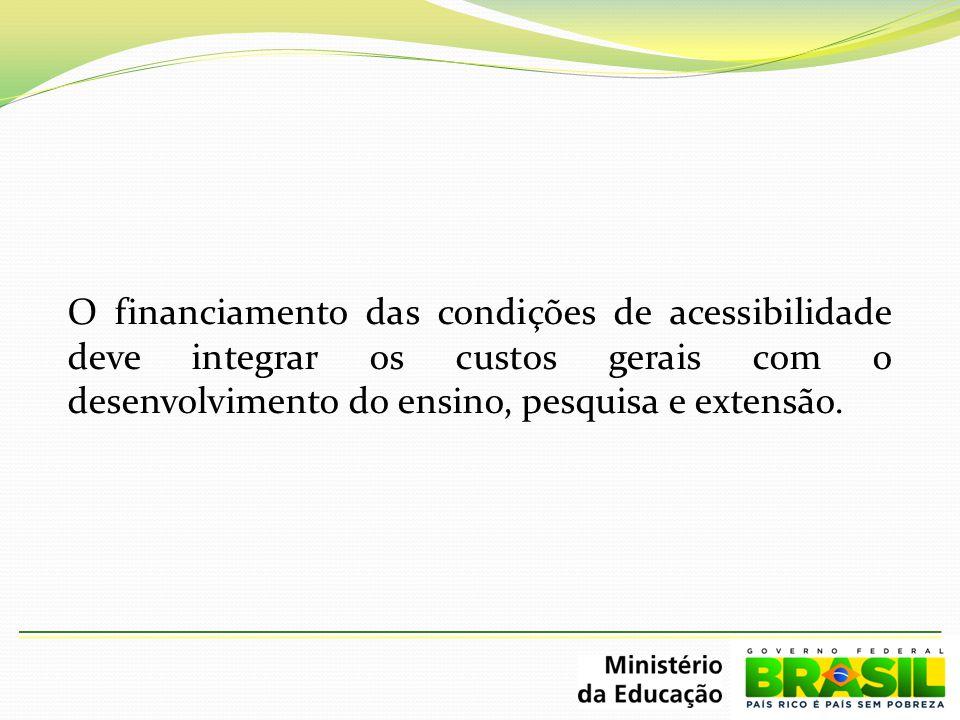 O financiamento das condições de acessibilidade deve integrar os custos gerais com o desenvolvimento do ensino, pesquisa e extensão.