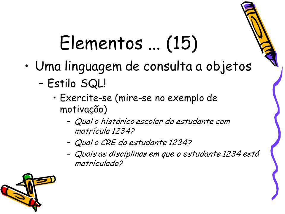 Elementos ... (15) Uma linguagem de consulta a objetos Estilo SQL!