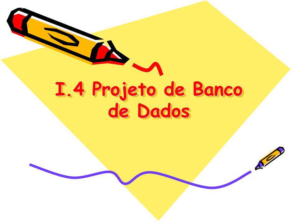 I.4 Projeto de Banco de Dados