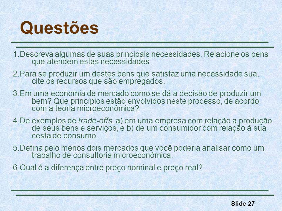 Questões 1.Descreva algumas de suas principais necessidades. Relacione os bens que atendem estas necessidades.