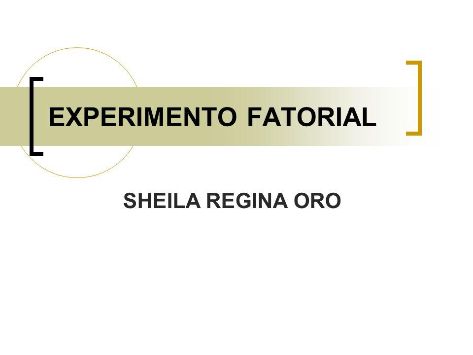 EXPERIMENTO FATORIAL SHEILA REGINA ORO