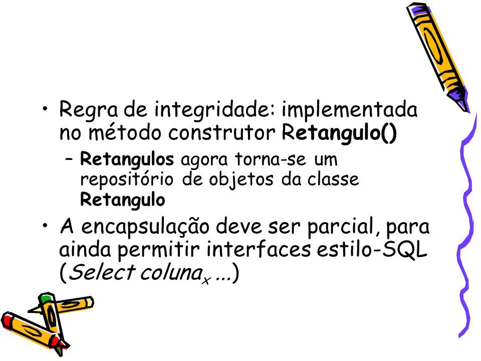 Regra de integridade: implementada no método construtor Retangulo()