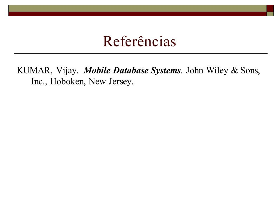 Referências KUMAR, Vijay. Mobile Database Systems. John Wiley & Sons, Inc., Hoboken, New Jersey.