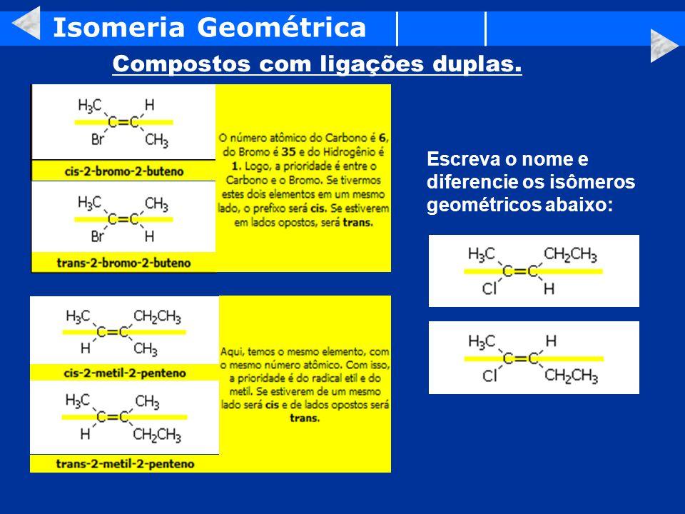 Isomeria Geométrica Compostos com ligações duplas.