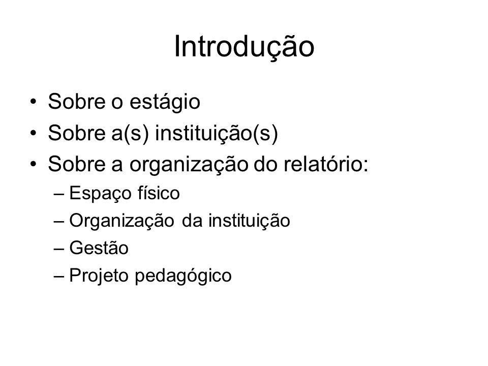 Introdução Sobre o estágio Sobre a(s) instituição(s)