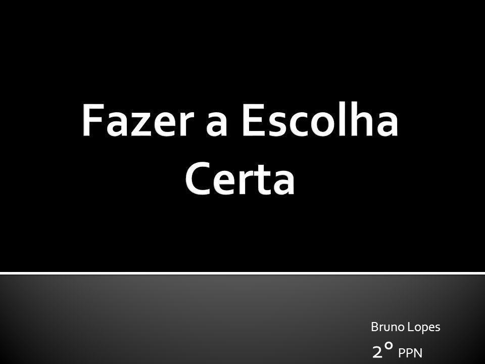 Fazer a Escolha Certa Bruno Lopes 2° PPN